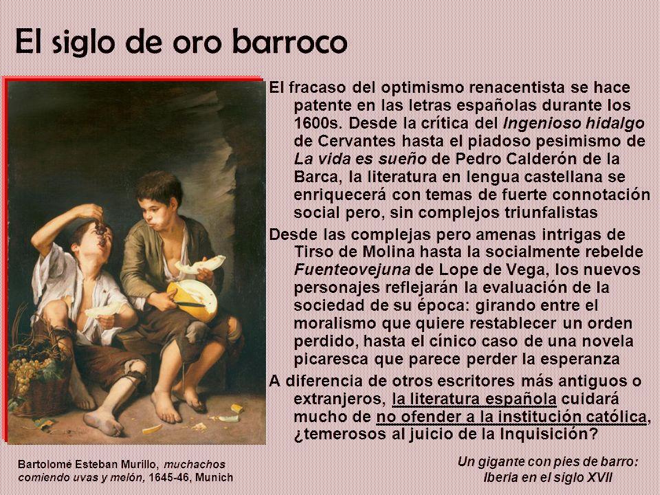 Un gigante con pies de barro: Iberia en el siglo XVII El siglo de oro barroco El fracaso del optimismo renacentista se hace patente en las letras espa