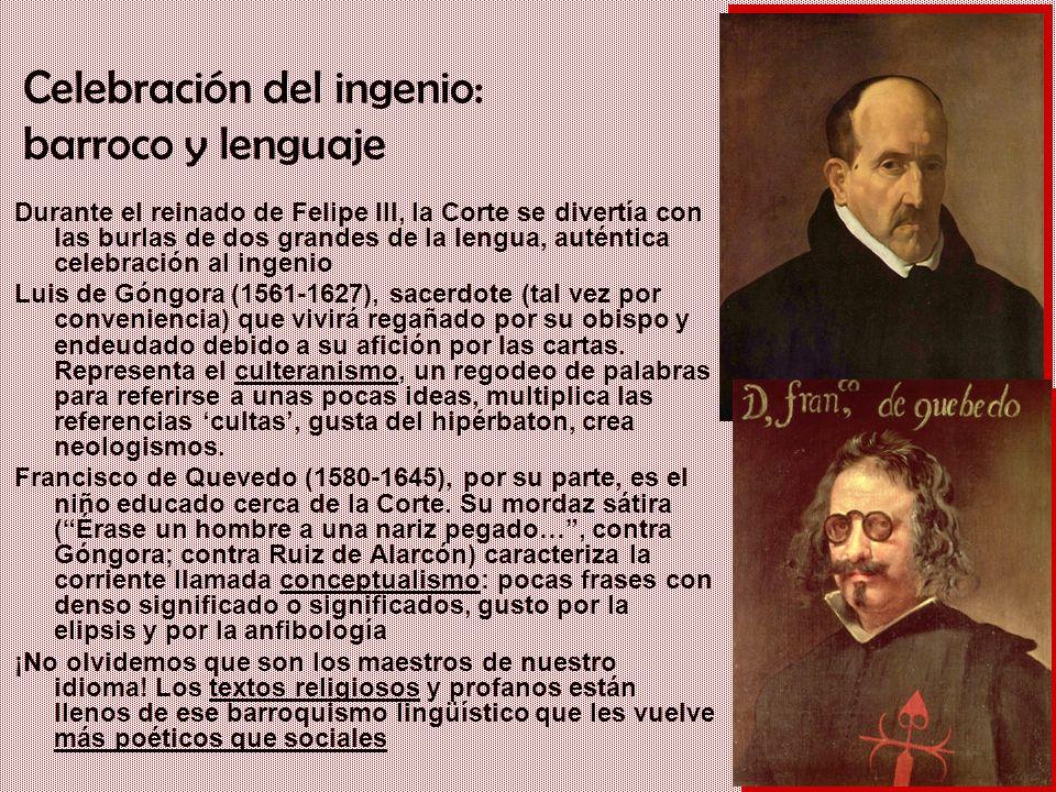 Un gigante con pies de barro: Iberia en el siglo XVII Celebración del ingenio: barroco y lenguaje Durante el reinado de Felipe III, la Corte se divert