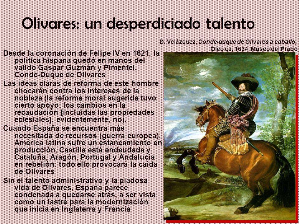 Un gigante con pies de barro: Iberia en el siglo XVII Olivares: un desperdiciado talento Desde la coronación de Felipe IV en 1621, la política hispana