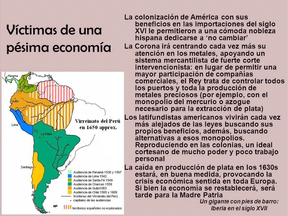 Un gigante con pies de barro: Iberia en el siglo XVII Víctimas de una pésima economía La colonización de América con sus beneficios en las importacion