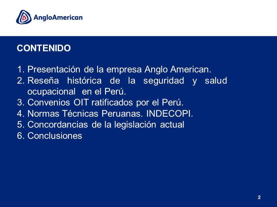 2 CONTENIDO 1.Presentación de la empresa Anglo American. 2.Reseña histórica de la seguridad y salud ocupacional en el Perú. 3.Convenios OIT ratificado