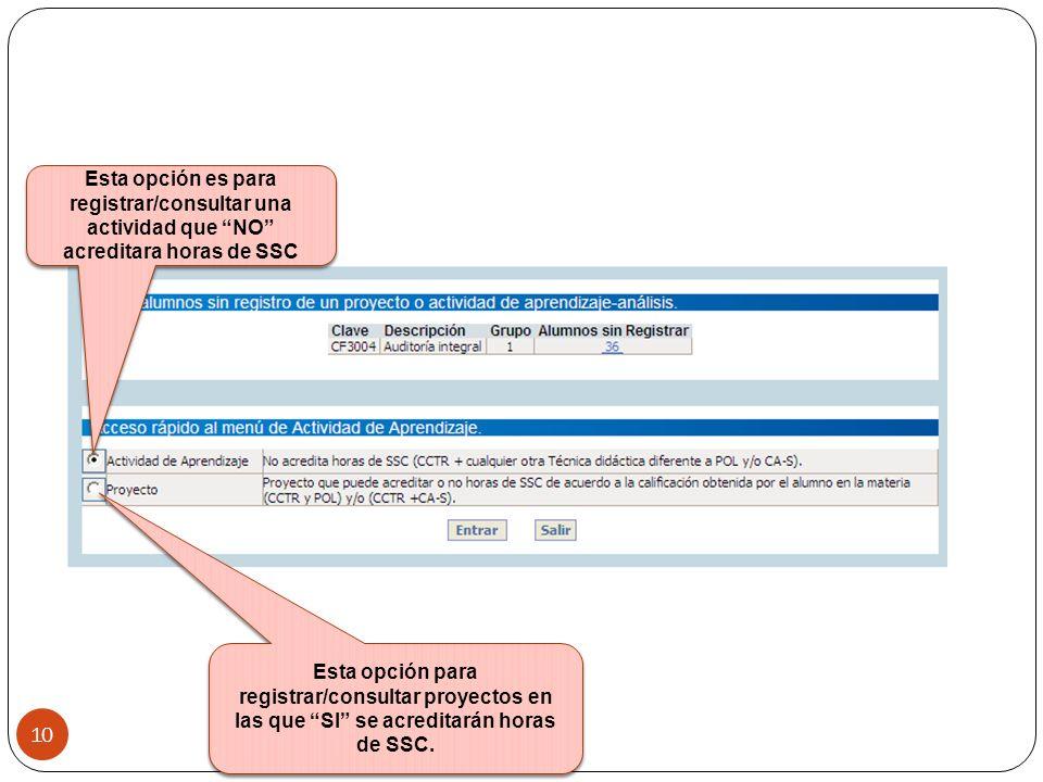 10 Esta opción para registrar/consultar proyectos en las que SI se acreditarán horas de SSC. Esta opción es para registrar/consultar una actividad que