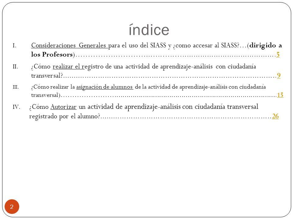 índice 2 I. Consideraciones Generales para el uso del SIASS y ¿como accesar al SIASS?…(dirigido a los Profesors)…………….…………..…..…..…...................