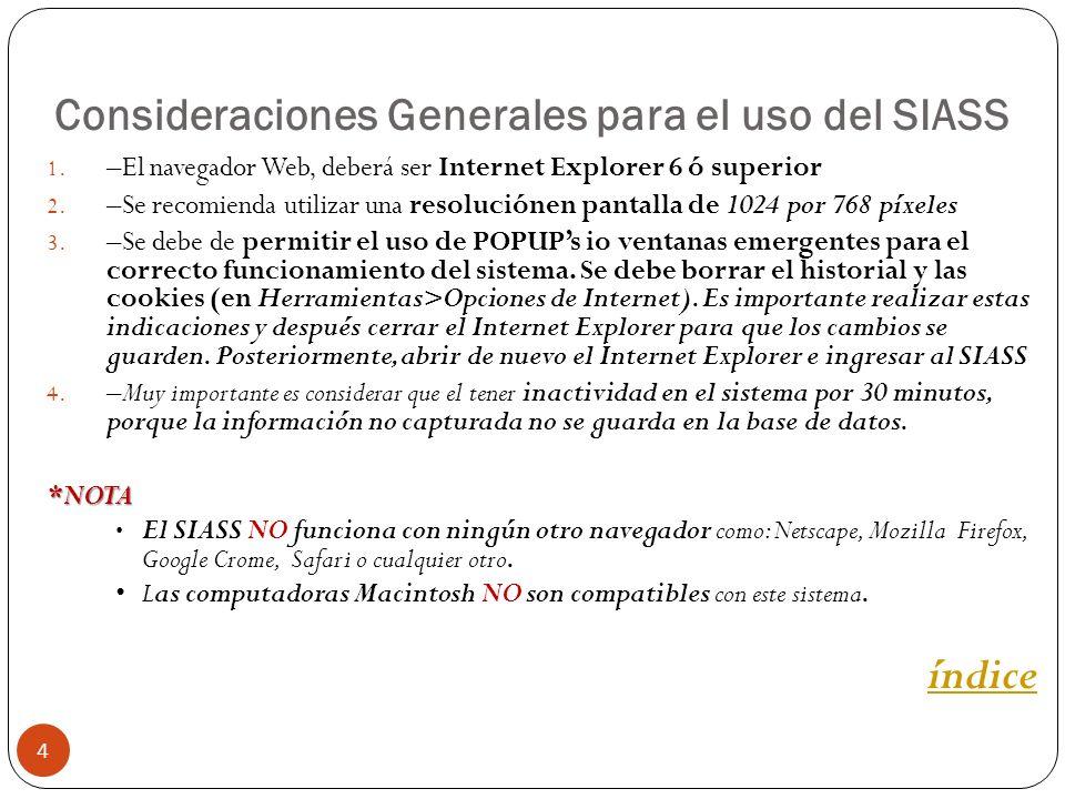 Consideraciones Generales para el uso del SIASS 4 1. –El navegador Web, deberá ser Internet Explorer 6 ó superior 2. –Se recomienda utilizar una resol
