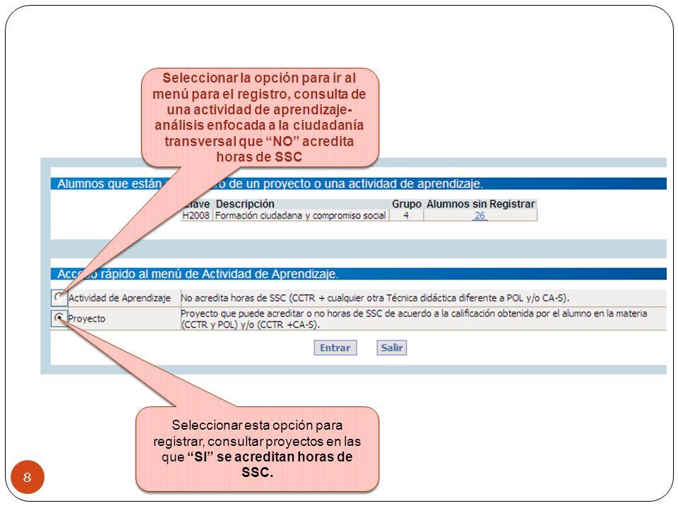 Seleccionar esta opción para registrar, consultar proyectos en las que SI se acreditan horas de SSC. 8 Seleccionar la opción para ir al menú para el r
