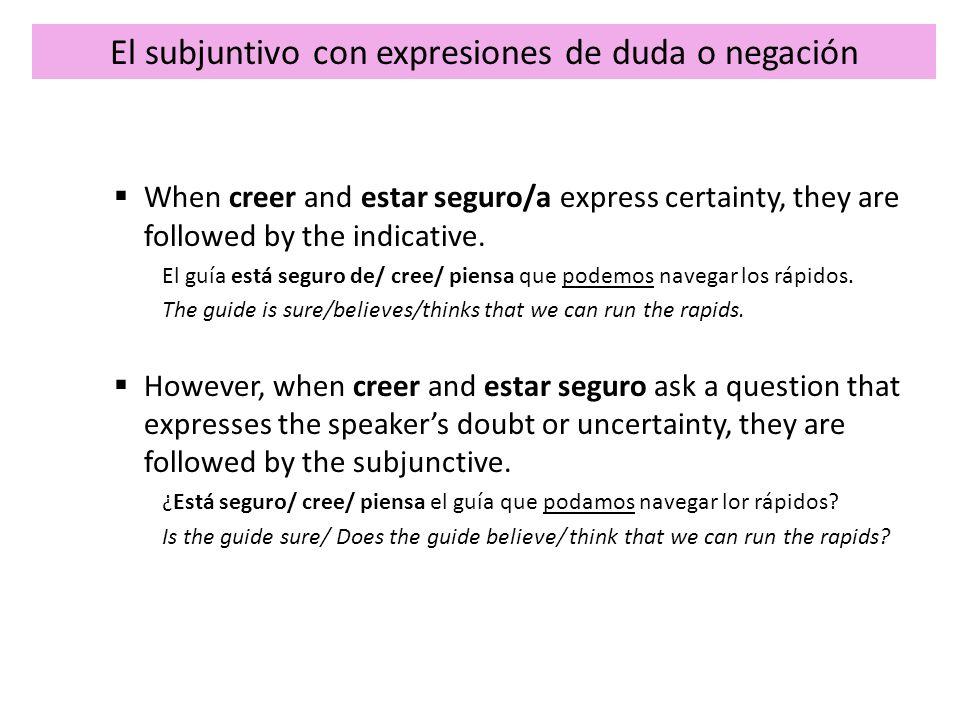 El subjuntivo con expresiones de duda o negación Certainty can be expressed with saber and es seguro que.