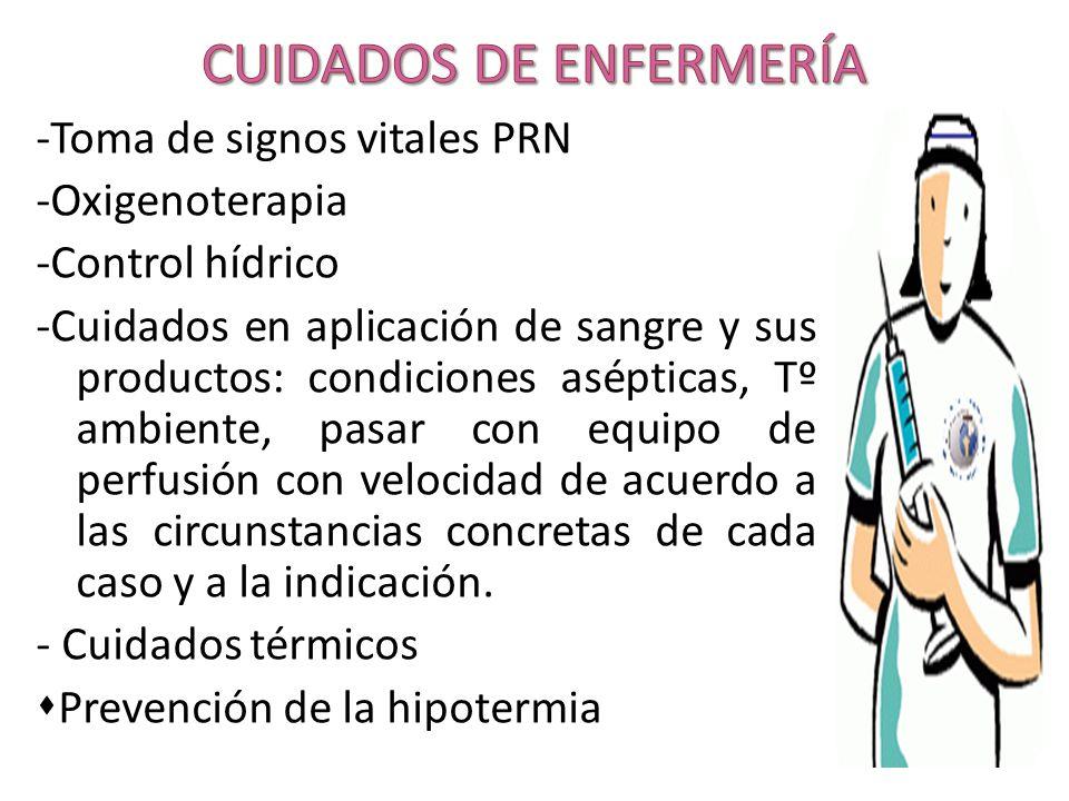 -Toma de signos vitales PRN -Oxigenoterapia -Control hídrico -Cuidados en aplicación de sangre y sus productos: condiciones asépticas, Tº ambiente, pa