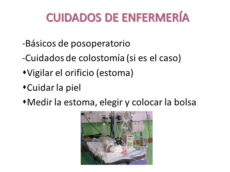 -Básicos de posoperatorio -Cuidados de colostomía (si es el caso) Vigilar el orificio (estoma) Cuidar la piel Medir la estoma, elegir y colocar la bol