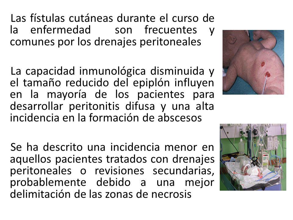 Las fístulas cutáneas durante el curso de la enfermedad son frecuentes y comunes por los drenajes peritoneales La capacidad inmunológica disminuida y