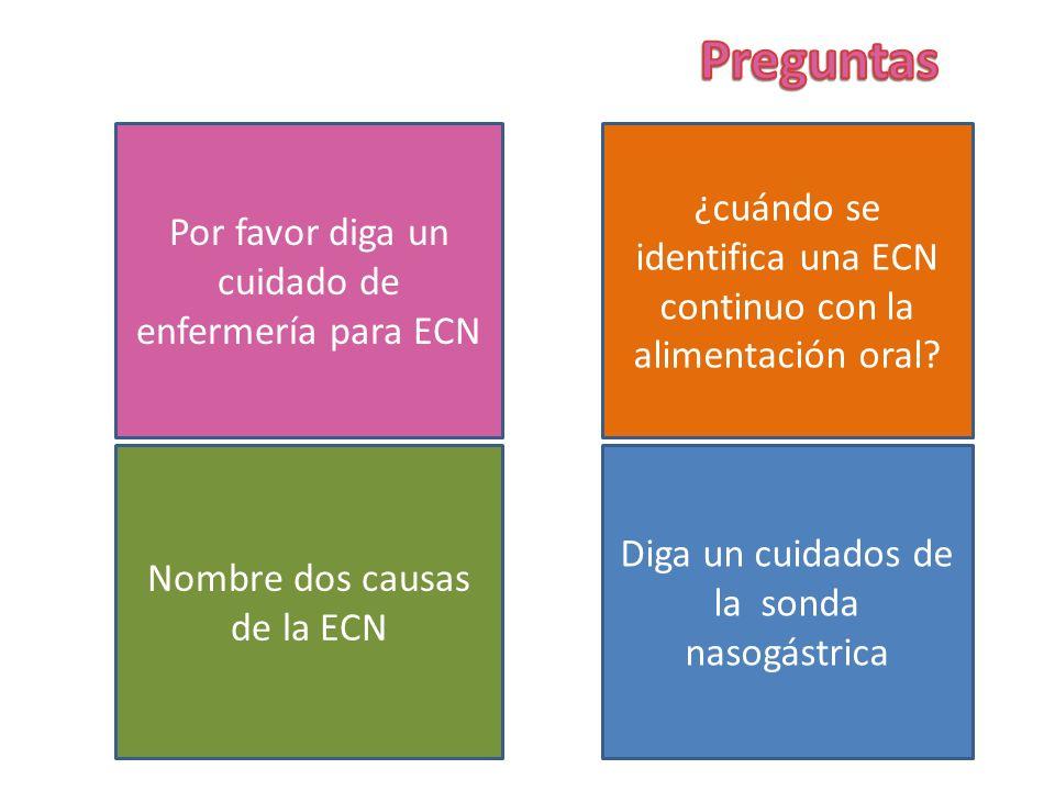 Por favor diga un cuidado de enfermería para ECN ¿cuándo se identifica una ECN continuo con la alimentación oral? Nombre dos causas de la ECN Diga un