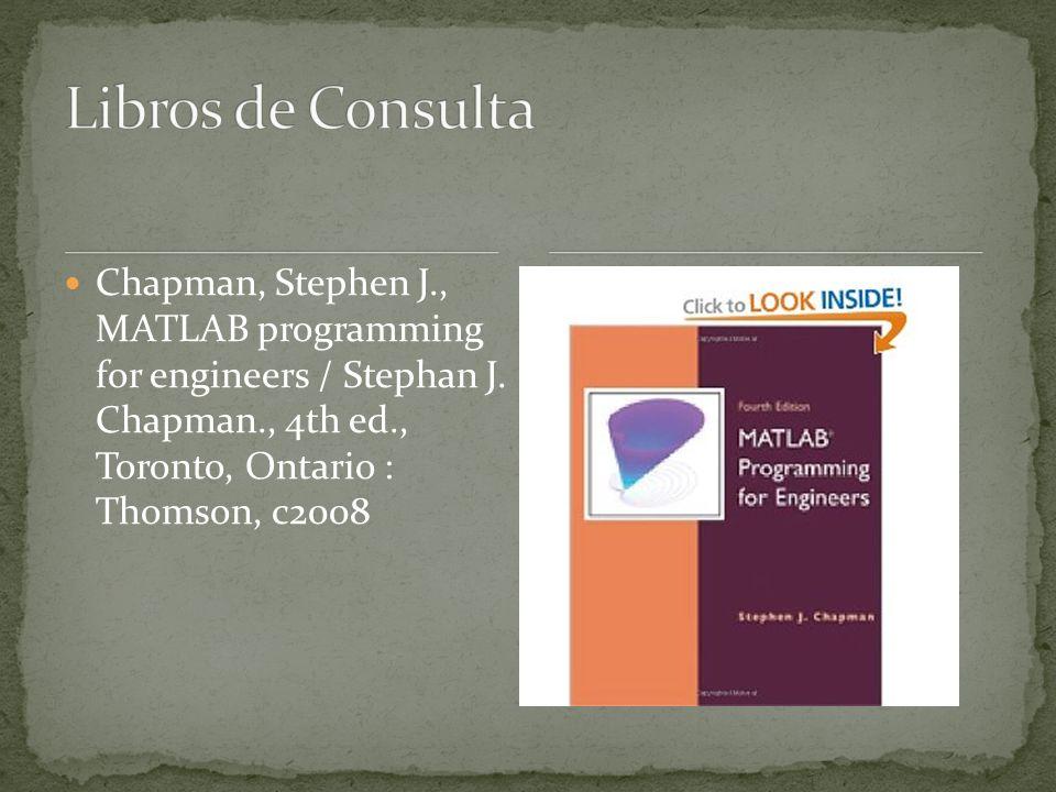 Chapman, Stephen J., MATLAB programming for engineers / Stephan J.
