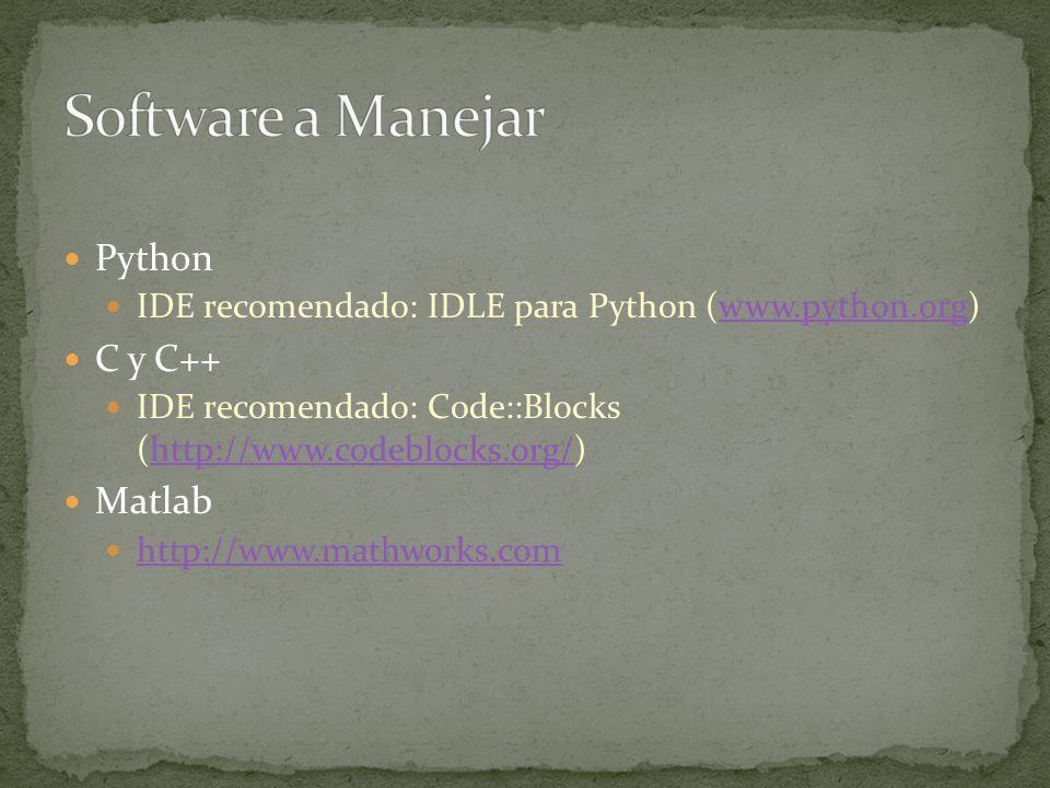 Python IDE recomendado: IDLE para Python (www.python.org)www.python.org C y C++ IDE recomendado: Code::Blocks (http://www.codeblocks.org/)http://www.codeblocks.org/ Matlab http://www.mathworks.com