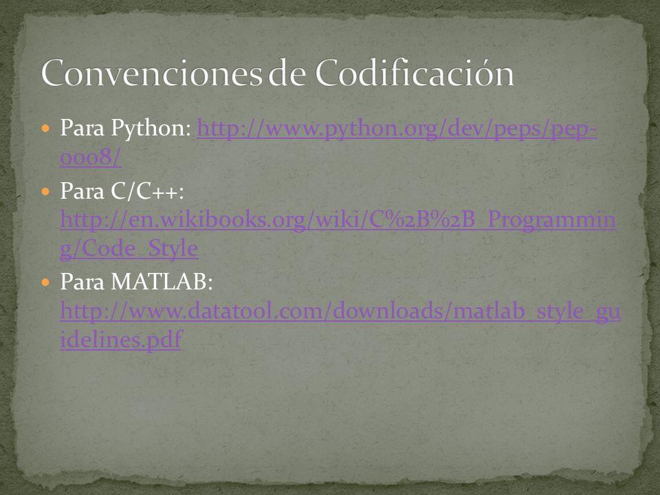 Para Python: http://www.python.org/dev/peps/pep- 0008/http://www.python.org/dev/peps/pep- 0008/ Para C/C++: http://en.wikibooks.org/wiki/C%2B%2B_Programmin g/Code_Style http://en.wikibooks.org/wiki/C%2B%2B_Programmin g/Code_Style Para MATLAB: http://www.datatool.com/downloads/matlab_style_gu idelines.pdf http://www.datatool.com/downloads/matlab_style_gu idelines.pdf
