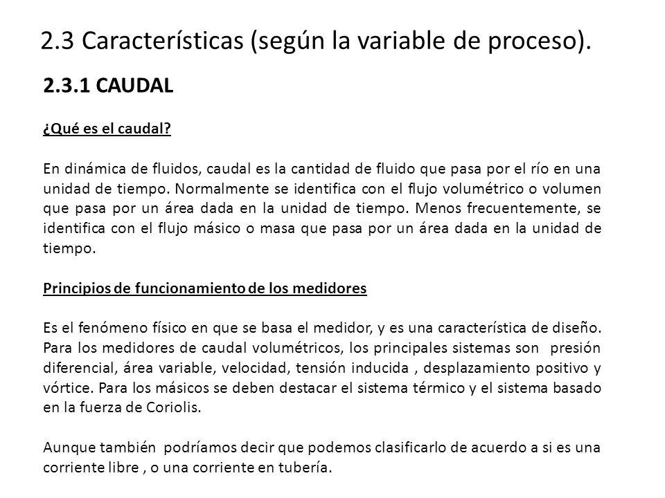 2.3.1 CAUDAL ¿Qué es el caudal? En dinámica de fluidos, caudal es la cantidad de fluido que pasa por el río en una unidad de tiempo. Normalmente se id