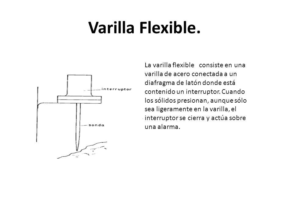 Varilla Flexible. La varilla flexible consiste en una varilla de acero conectada a un diafragma de latón donde está contenido un interruptor. Cuando l