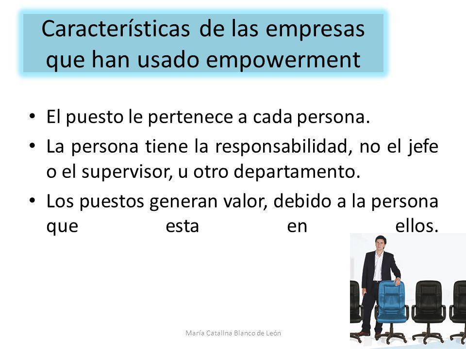 Características de las empresas que han usado empowerment El puesto le pertenece a cada persona. La persona tiene la responsabilidad, no el jefe o el