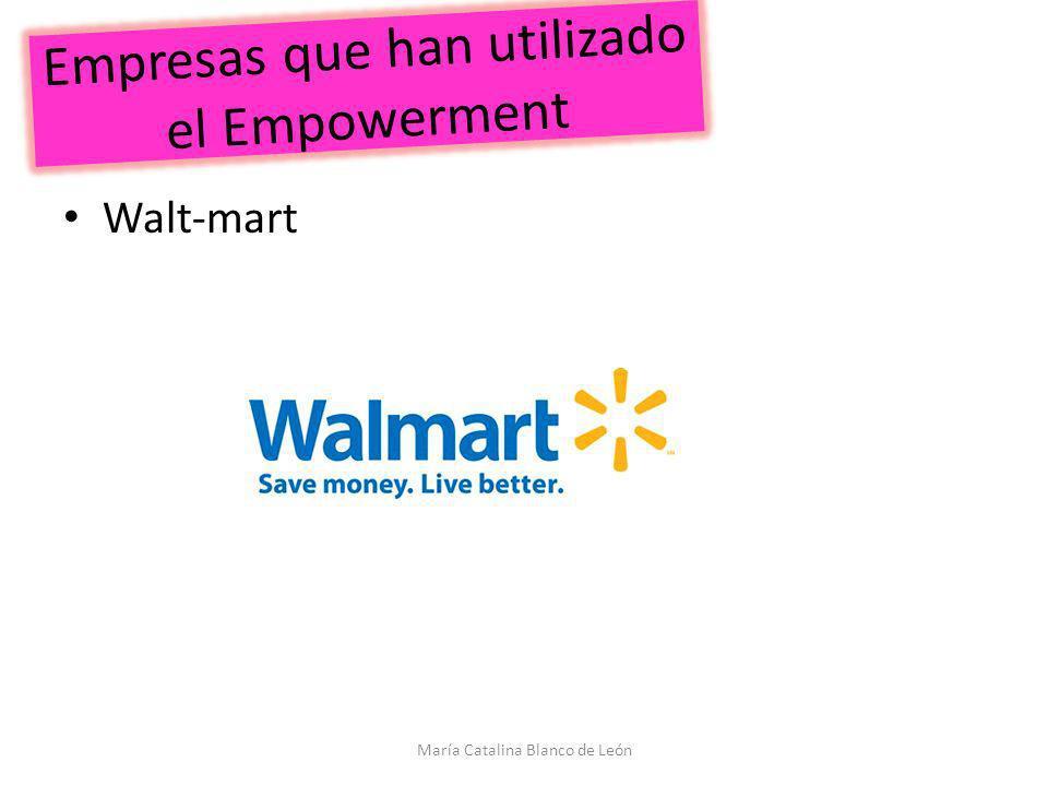 Empresas que han utilizado el Empowerment Walt-mart María Catalina Blanco de León