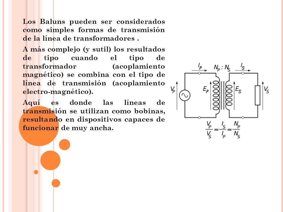 Los Baluns pueden ser considerados como simples formas de transmisión de la línea de transformadores. A más complejo (y sutil) los resultados de tipo