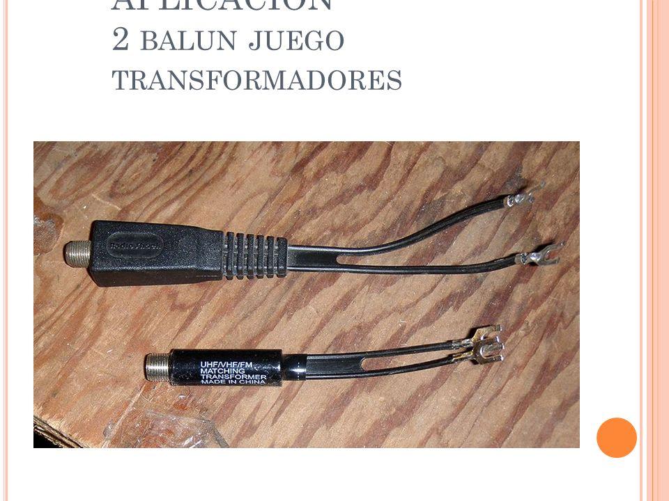 APLICACIÓN 2 BALUN JUEGO TRANSFORMADORES