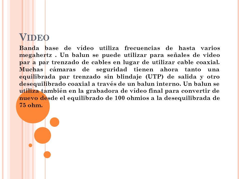 V IDEO Banda base de vídeo utiliza frecuencias de hasta varios megahertz. Un balun se puede utilizar para señales de video par a par trenzado de cable