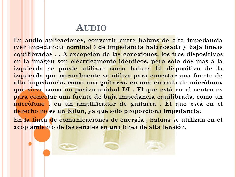 A UDIO En audio aplicaciones, convertir entre baluns de alta impedancia (ver impedancia nominal ) de impedancia balanceada y baja líneas equilibradas.