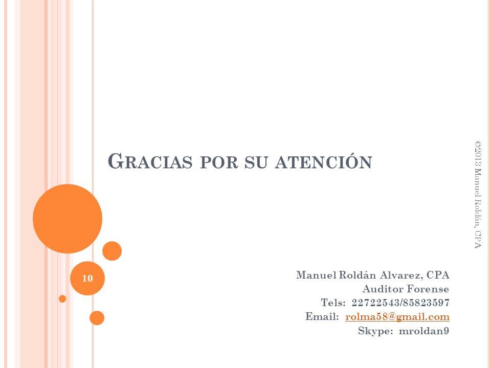 G RACIAS POR SU ATENCIÓN Manuel Roldán Alvarez, CPA Auditor Forense Tels: 22722543/85823597 Email: rolma58@gmail.comrolma58@gmail.com Skype: mroldan9