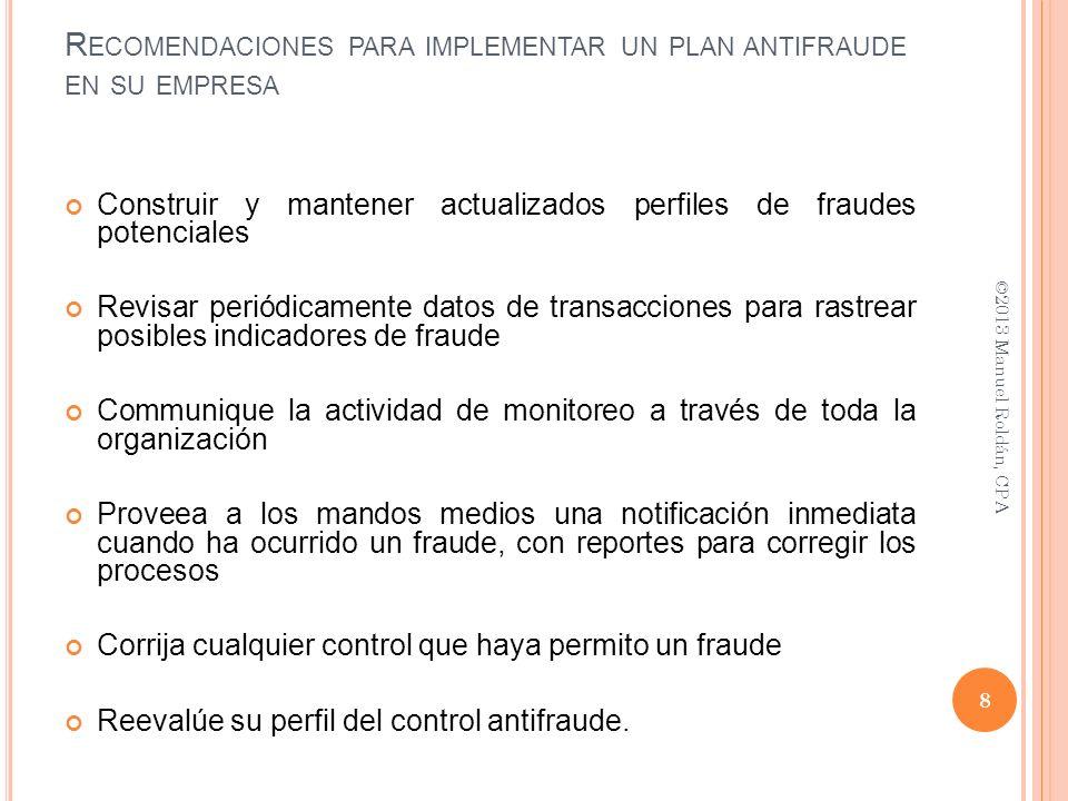 Construir y mantener actualizados perfiles de fraudes potenciales Revisar periódicamente datos de transacciones para rastrear posibles indicadores de