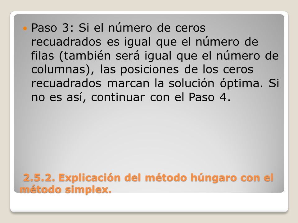 2.5.2. Explicación del método húngaro con el método simplex. 2.5.2. Explicación del método húngaro con el método simplex. Paso 3: Si el número de cero