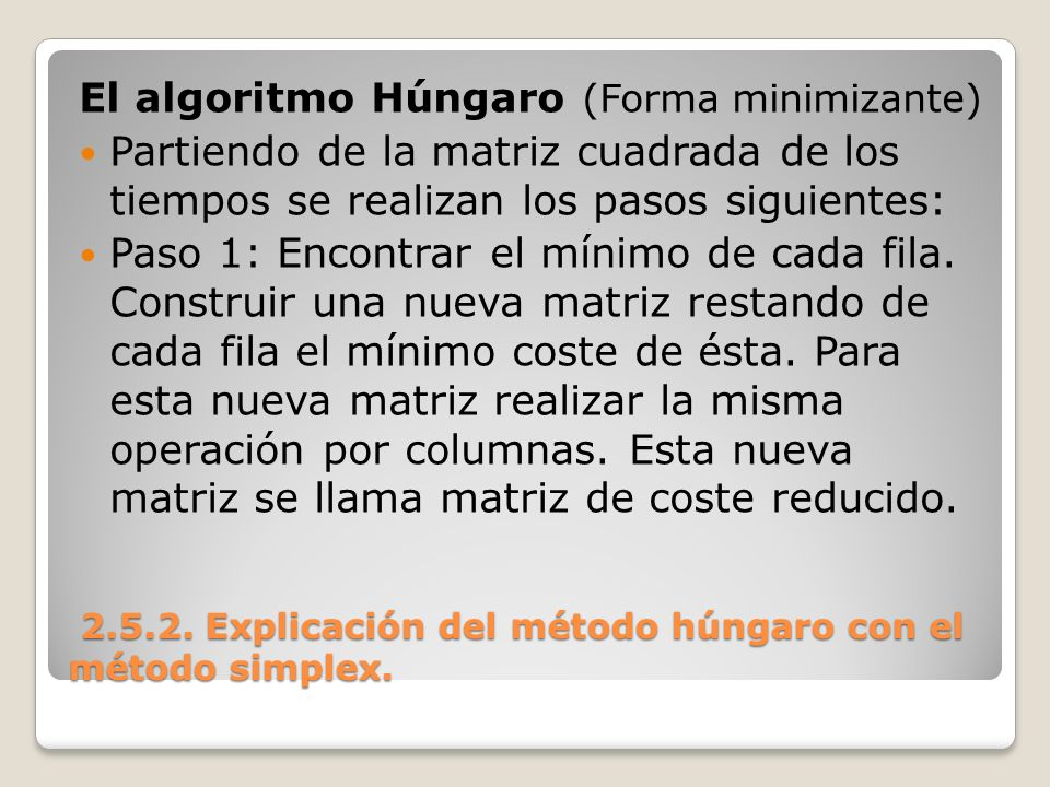 2.5.2. Explicación del método húngaro con el método simplex. 2.5.2. Explicación del método húngaro con el método simplex. El algoritmo Húngaro (Forma