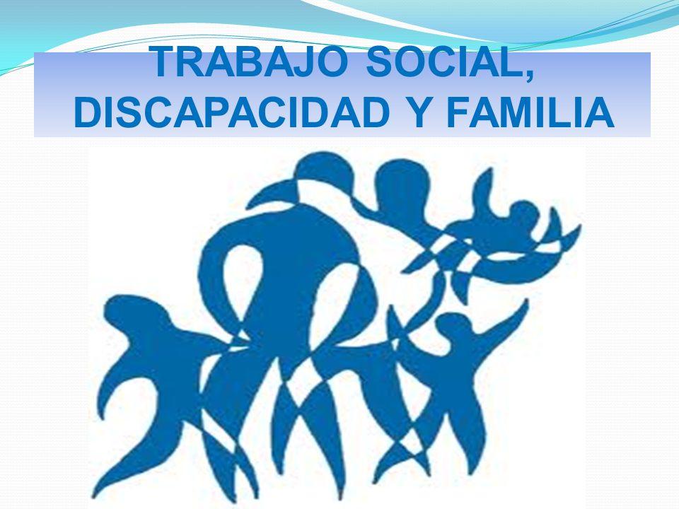 TRABAJO SOCIAL, DISCAPACIDAD Y FAMILIA
