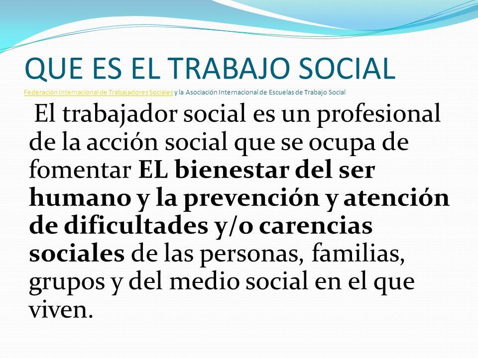 El trabajo social en sus distintas expresiones se dirige a las múltiples y complejas relaciones entre las personas y sus ambientes.