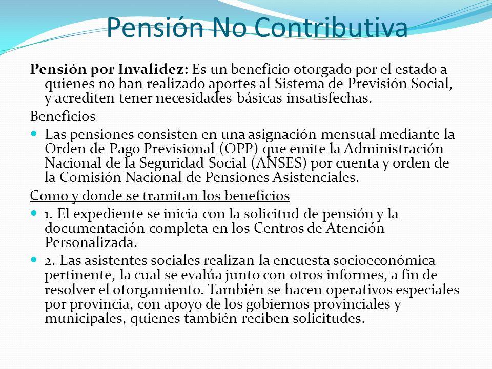 Pensión No Contributiva Pensión por Invalidez: Es un beneficio otorgado por el estado a quienes no han realizado aportes al Sistema de Previsión Social, y acrediten tener necesidades básicas insatisfechas.