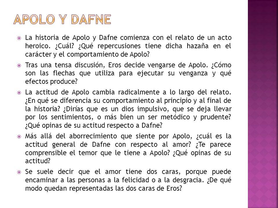 La historia de Apolo y Dafne comienza con el relato de un acto heroico. ¿Cuál? ¿Qué repercusiones tiene dicha hazaña en el carácter y el comportamient