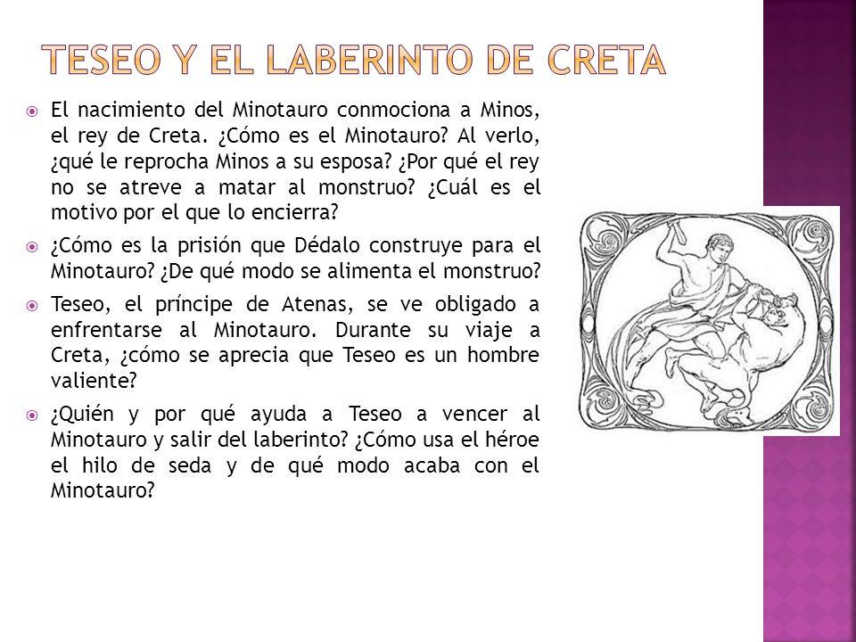 El nacimiento del Minotauro conmociona a Minos, el rey de Creta. ¿Cómo es el Minotauro? Al verlo, ¿qué le reprocha Minos a su esposa? ¿Por qué el rey