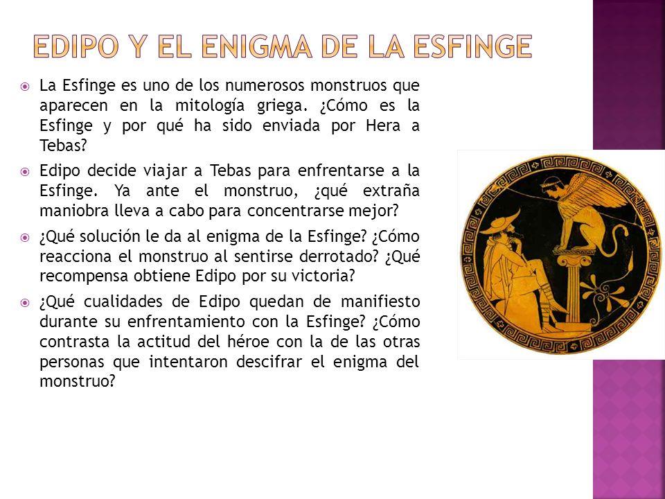 La Esfinge es uno de los numerosos monstruos que aparecen en la mitología griega. ¿Cómo es la Esfinge y por qué ha sido enviada por Hera a Tebas? Edip