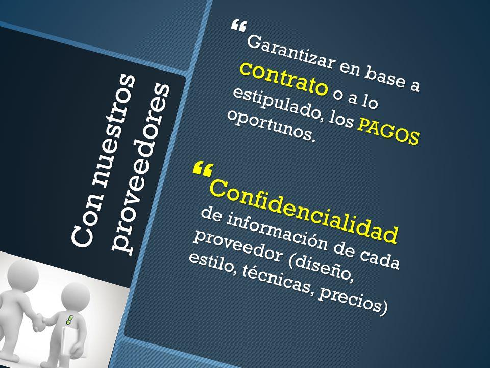 Con nuestros proveedores Garantizar en base a contrato o a lo estipulado, los PAGOS oportunos. Garantizar en base a contrato o a lo estipulado, los PA