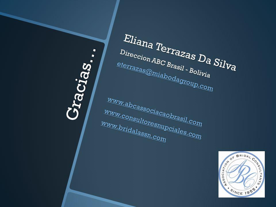 Gracias… Eliana Terrazas Da Silva Direccion ABC Brasil - Bolivia eterrazas@miabodagroup.com www.abcassociacaobrasil.com www.consultoresnupciales.com w