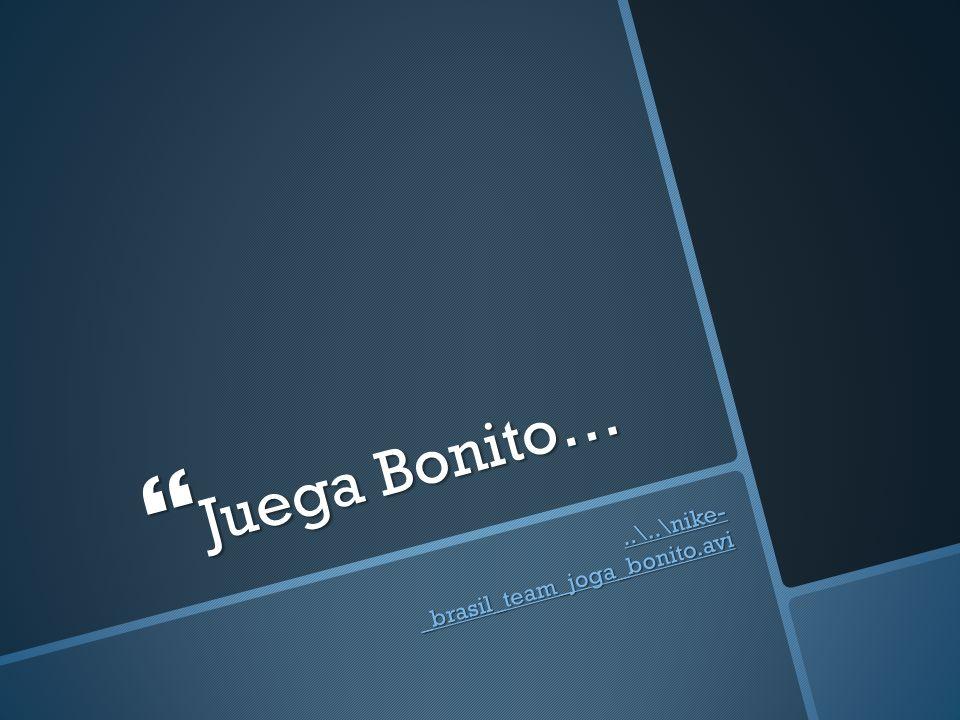 Juega Bonito… Juega Bonito…..\..\nike- _brasil_team_joga_bonito.avi