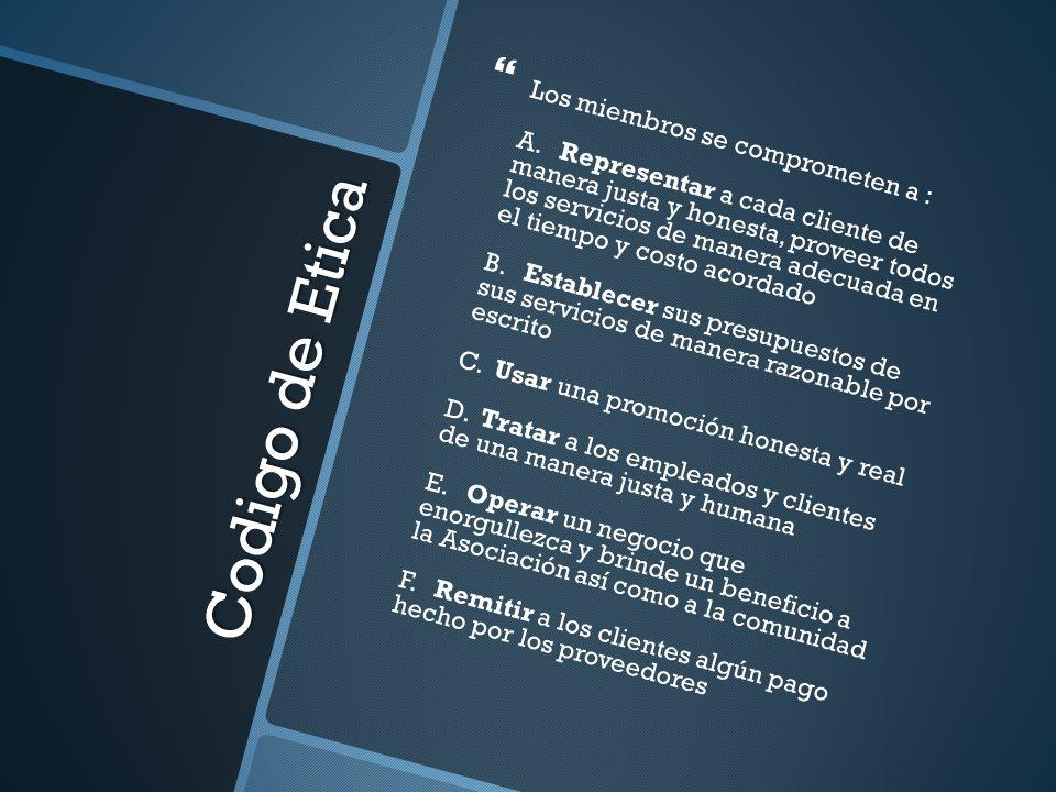 Codigo de Etica Los miembros se comprometen a : A. Representar a cada cliente de manera justa y honesta, proveer todos los servicios de manera adecuad