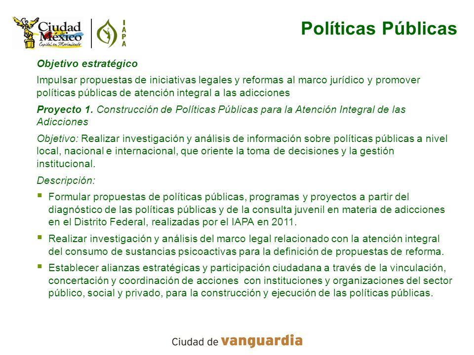 Objetivo estratégico Impulsar propuestas de iniciativas legales y reformas al marco jurídico y promover políticas públicas de atención integral a las