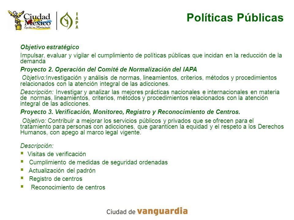 Objetivo estratégico Impulsar, evaluar y vigilar el cumplimiento de políticas públicas que incidan en la reducción de la demanda Proyecto 2. Operación