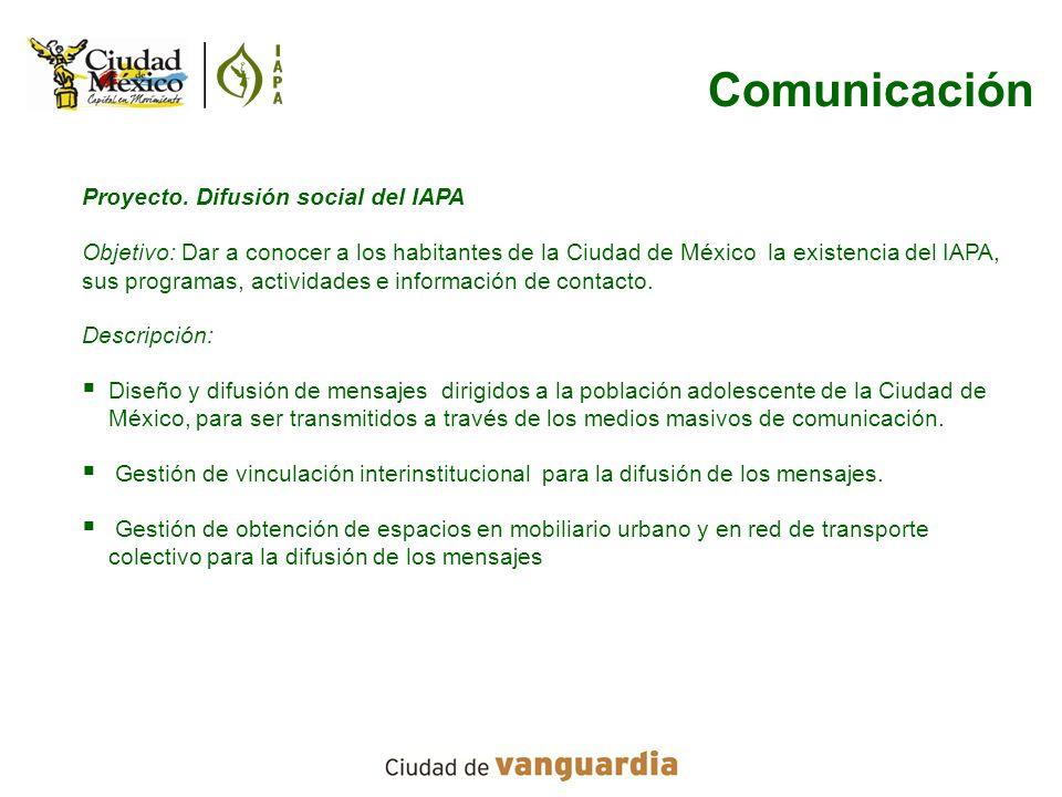 Proyecto. Difusión social del IAPA Objetivo: Dar a conocer a los habitantes de la Ciudad de México la existencia del IAPA, sus programas, actividades