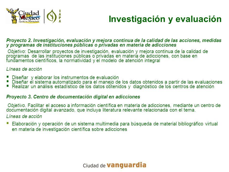 Investigación y evaluación Proyecto 2. Investigación, evaluación y mejora continua de la calidad de las acciones, medidas y programas de instituciones