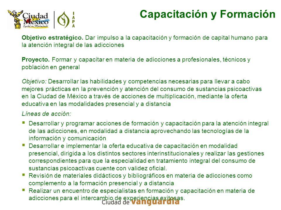 Objetivo estratégico. Dar impulso a la capacitación y formación de capital humano para la atención integral de las adicciones Proyecto. Formar y capac