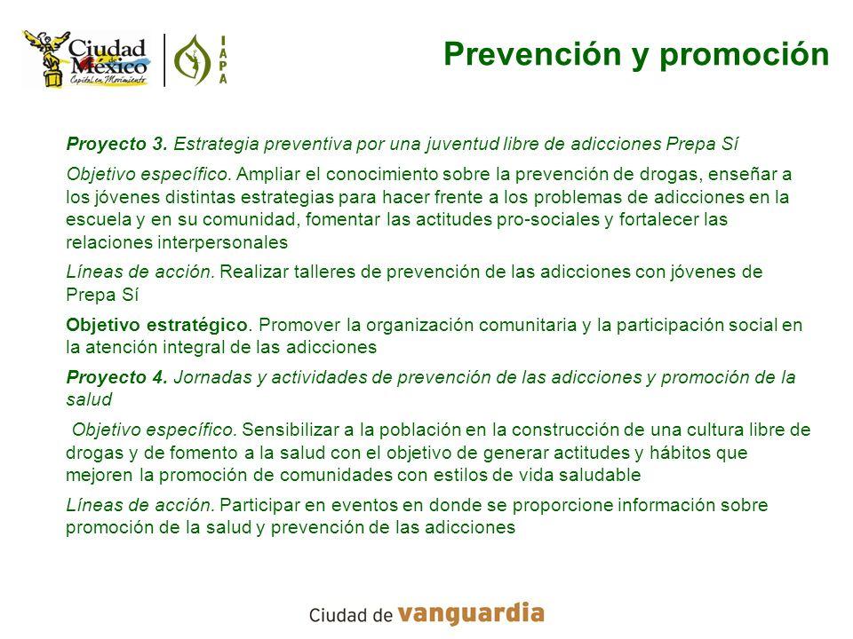 Proyecto 3. Estrategia preventiva por una juventud libre de adicciones Prepa Sí Objetivo específico. Ampliar el conocimiento sobre la prevención de dr
