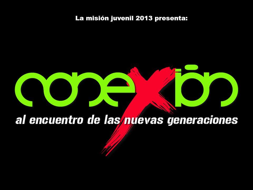 La misión juvenil 2013 presenta: