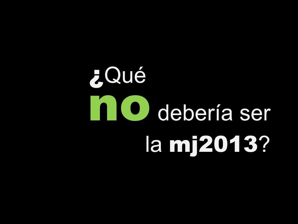 ¿ Qué no debería ser la mj2013 ?