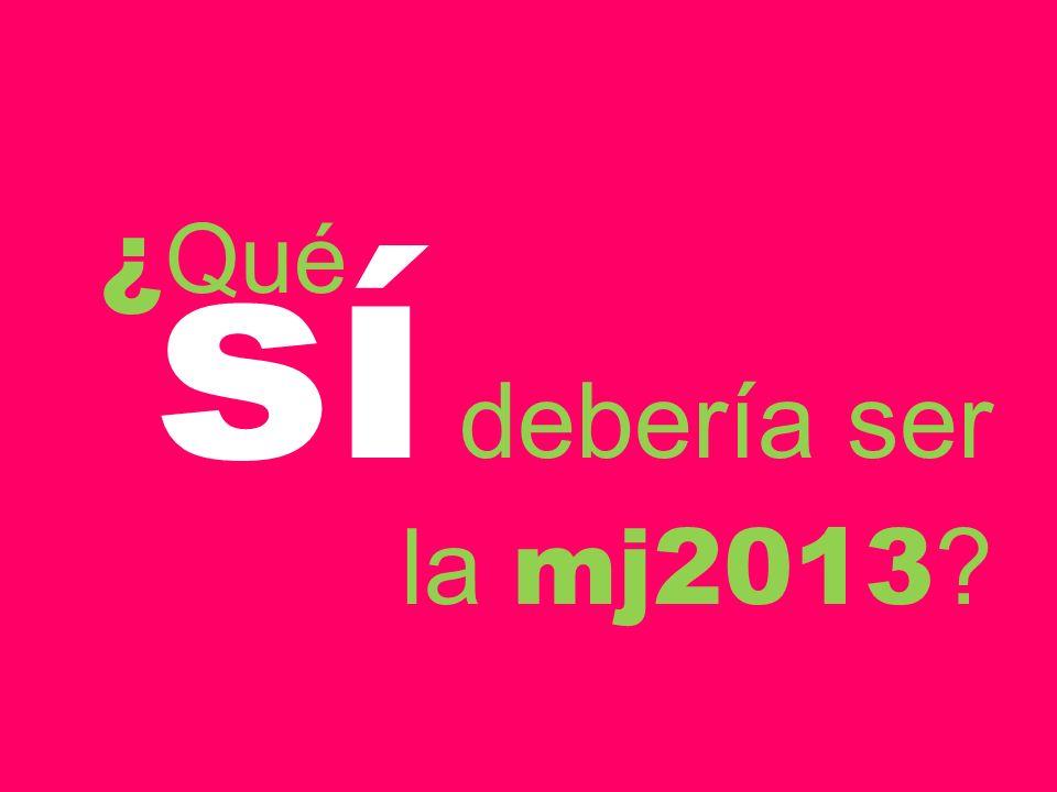 ¿ Qué sí debería ser la mj2013 ?