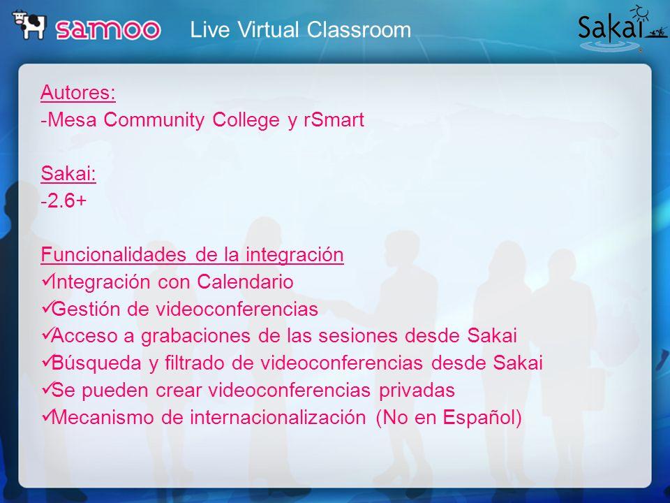 Live Virtual Classroom Autores: -Mesa Community College y rSmart Sakai: -2.6+ Funcionalidades de la integración Integración con Calendario Gestión de