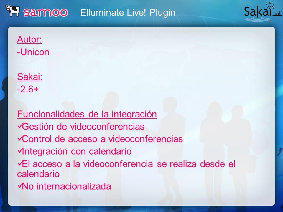 Elluminate Live! Plugin Autor: -Unicon Sakai: -2.6+ Funcionalidades de la integración Gestión de videoconferencias Control de acceso a videoconferenci